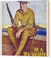 Be A Sea Soldier - Us Marine Wood Print