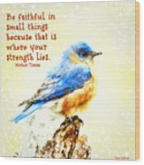 Be Faithful In Small Things Wood Print