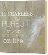 Be Fearless In The Pursuit Wood Print