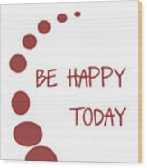 Be Happy Today In Red Wood Print
