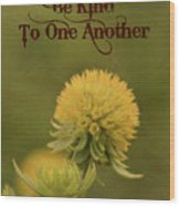 Be Kind To One Another Wood Print