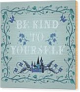 Be Kind To Yourself Fairytale Sign Wood Print