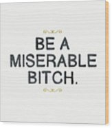 Be Miserable- Art By Linda Woods Wood Print