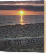 Be My Queen Wood Print