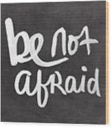 Be Not Afraid Wood Print