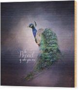 Be Proud - Peacock Art Wood Print