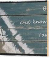Be Still And Know That I Am God. Wood Print
