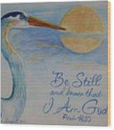 Be Still Wood Print