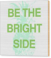 Be The Bright Side- Art By Linda Woods Wood Print