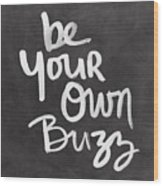 Be Your Own Buzz Black White- Art By Linda Woods Wood Print