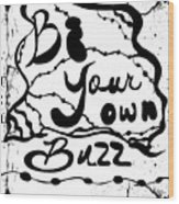 Be Your Own Buzz Wood Print