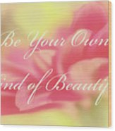 Be Your Own Kind Of Beautiful Wood Print