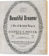 Beautiful Dreamer, By Stephen Foster Wood Print