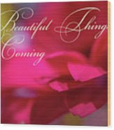 Beautiful Things Are Coming Wood Print