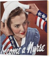 Become A Nurse -- Ww2 Poster Wood Print