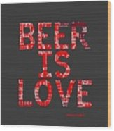 Beer Is Love Wood Print