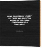 Being Considered Crazy Wood Print