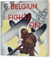 Belgium Fights On - Ww2 Wood Print