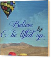 Believe And Be Lifted Up Wood Print