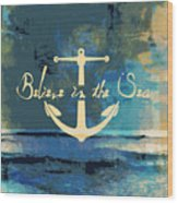 Believe In The Sea Anchor Wood Print