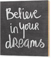 Believe In Your Dreams Wood Print