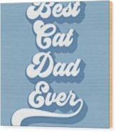 Best Cad Dad Ever Blue- Art By Linda Woods Wood Print