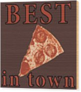 Best Pizza In Town Wood Print