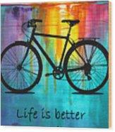 Better On A Bike Wood Print
