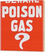 Beware Poison Gas - Wwi Sign Wood Print