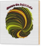 Beware The Rabbit Hole Wood Print