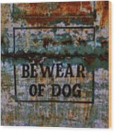 Bewear Of Dog Wood Print