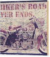 Biker's Road Never Ends Wood Print
