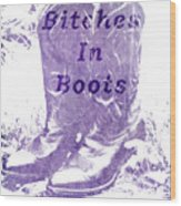 Bitches In Boots Wood Print