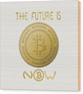 Bitcoin Symbol Logo The Future Is Now Quote Typography Wood Print