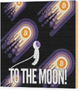 Bitcoin To The Moon Astronaut Cryptocurrency Humor Funny Space Crypto Wood Print