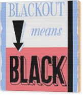Blackout Means Black Wood Print