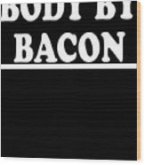 Body By Bacon Keto Diet Wood Print