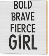 Bold Brave Fierce Girl- Art By Linda Woods Wood Print