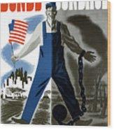 Bonds Or Bondage -- Ww2 Propaganda Wood Print