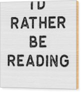Book Shirt Rather Be Reading Dark Reading Authors Librarian Writer Gift Wood Print