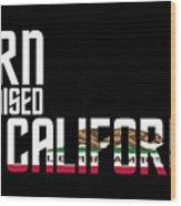 Born And Raised In California Birthday Gift Nice Design Wood Print