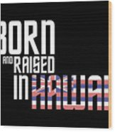 Born And Raised In Hawaii Birthday Gift Nice Design Wood Print