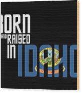 Born And Raised In Idaho Birthday Gift Nice Design Wood Print