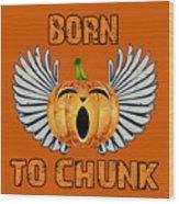 Born To Chunk Wood Print