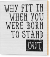 Born To Stand Out Wood Print