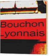 Bouchon Lyonnais... What Else  Wood Print
