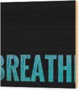Breathe Black Background Wood Print
