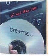 Breathe Mix Cd Wood Print