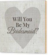 Bridesmaid Card Rustic- Art By Linda Woods Wood Print