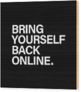 Bring Yourself Back Online Wood Print